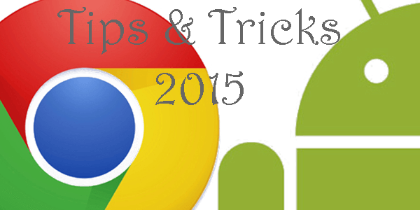 Chrome for Android Tips and Tricks 2015