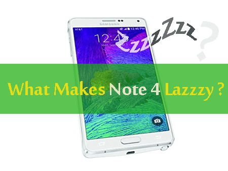 Why Galaxy Note 4 Gets Slower with Time?