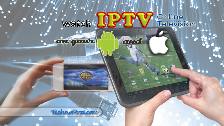 How to watch IPTV (online TV) on Android and iPhone - TechnoDoze