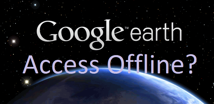 How to Use and Browse Google Earth Offline (without Internet)?