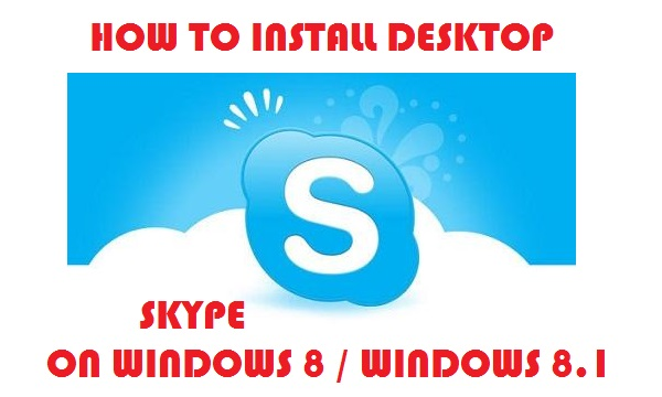 How to get desktop version of Skype on Windows 8 and 8.1